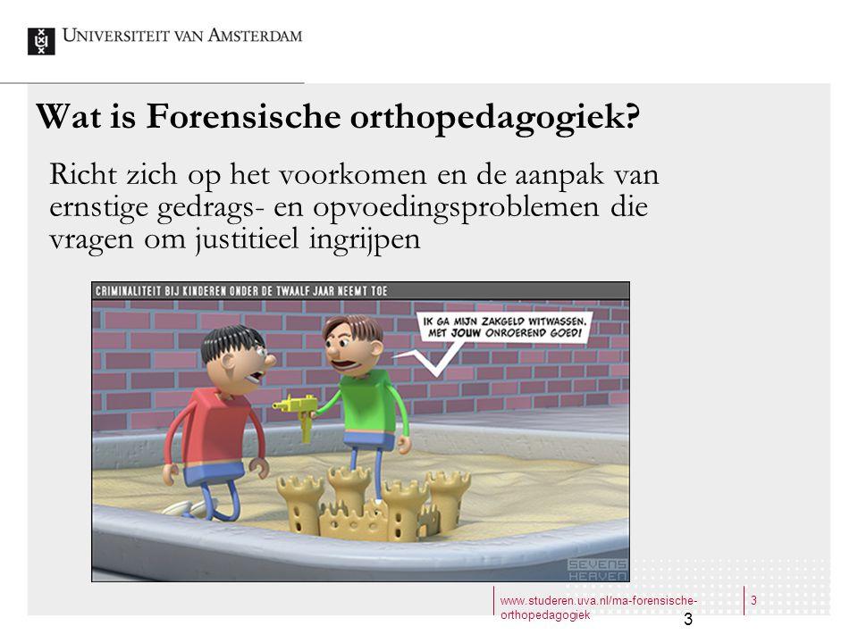 www.studeren.uva.nl/ma-forensische- orthopedagogiek 3 3 Richt zich op het voorkomen en de aanpak van ernstige gedrags- en opvoedingsproblemen die vrag