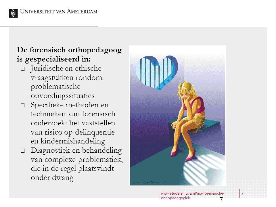 www.studeren.uva.nl/ma-forensische- orthopedagogiek 7 7 De forensisch orthopedagoog is gespecialiseerd in:  Juridische en ethische vraagstukken rondo