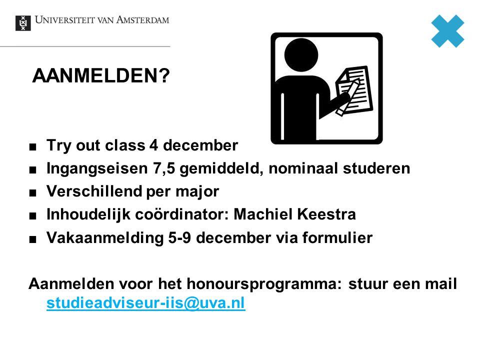 AANMELDEN? Try out class 4 december Ingangseisen 7,5 gemiddeld, nominaal studeren Verschillend per major Inhoudelijk coördinator: Machiel Keestra Vaka