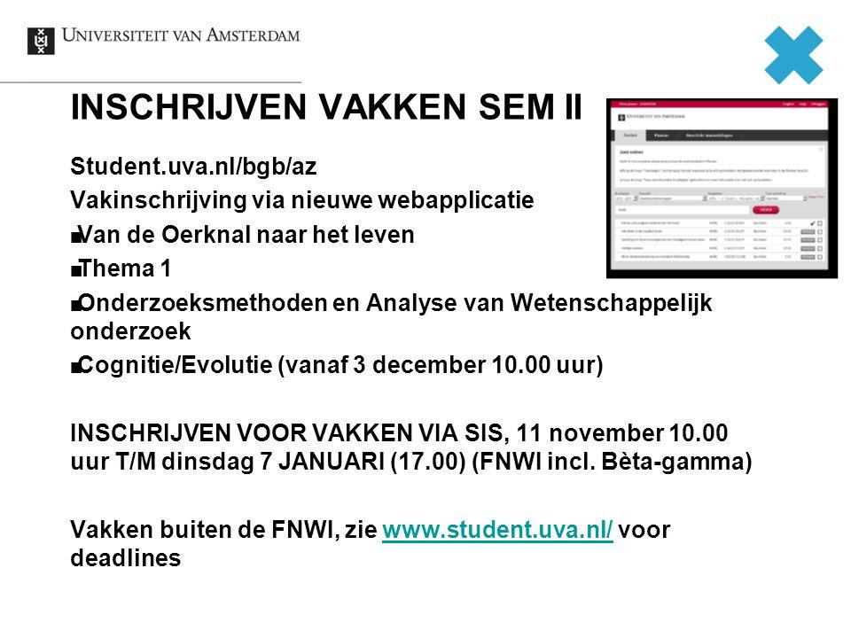 INSCHRIJVEN VAKKEN SEM II Student.uva.nl/bgb/az Vakinschrijving via nieuwe webapplicatie Van de Oerknal naar het leven Thema 1 Onderzoeksmethoden en A