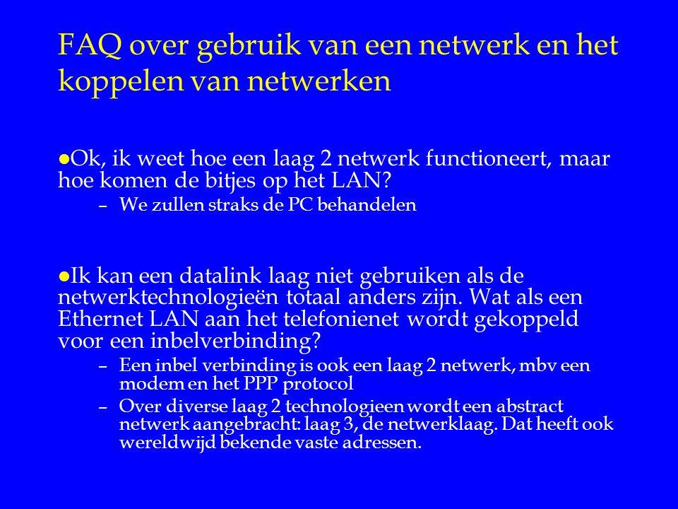 FAQ over gebruik van een netwerk en het koppelen van netwerken l Ok, ik weet hoe een laag 2 netwerk functioneert, maar hoe komen de bitjes op het LAN.
