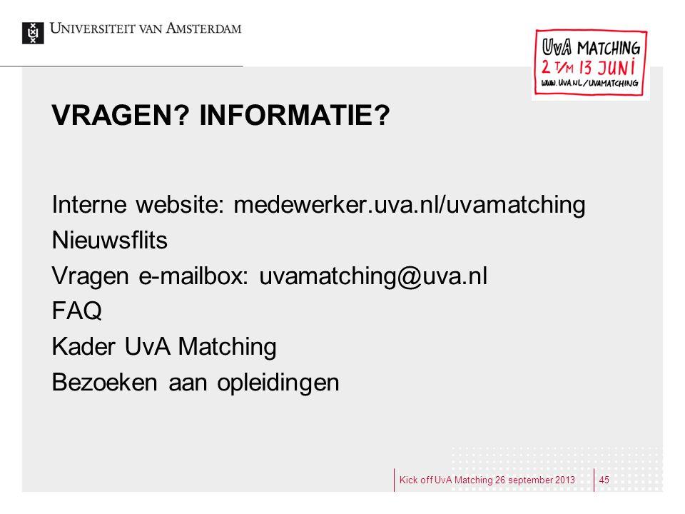 VRAGEN? INFORMATIE? Interne website: medewerker.uva.nl/uvamatching Nieuwsflits Vragen e-mailbox: uvamatching@uva.nl FAQ Kader UvA Matching Bezoeken aa