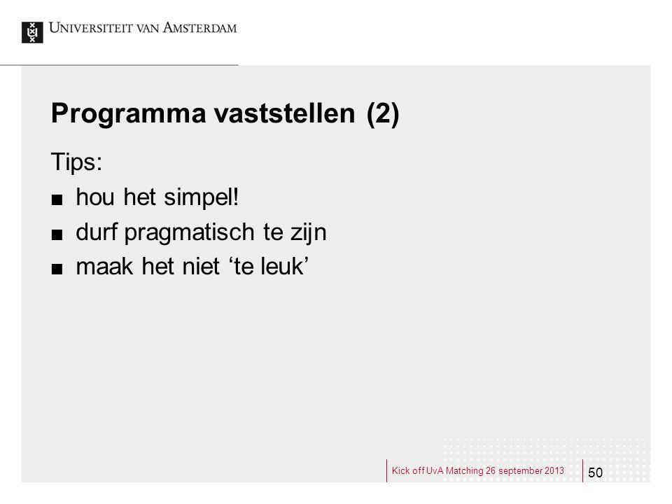 Programma vaststellen (2) Tips: hou het simpel! durf pragmatisch te zijn maak het niet 'te leuk' 50 Kick off UvA Matching 26 september 2013