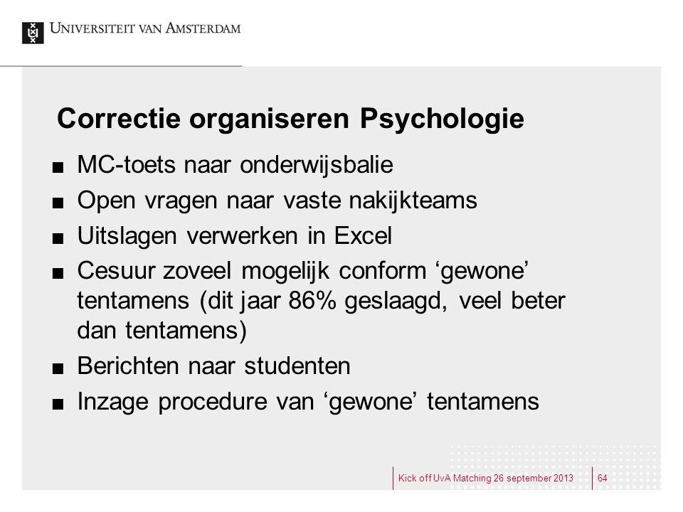 Correctie organiseren Psychologie MC-toets naar onderwijsbalie Open vragen naar vaste nakijkteams Uitslagen verwerken in Excel Cesuur zoveel mogelijk