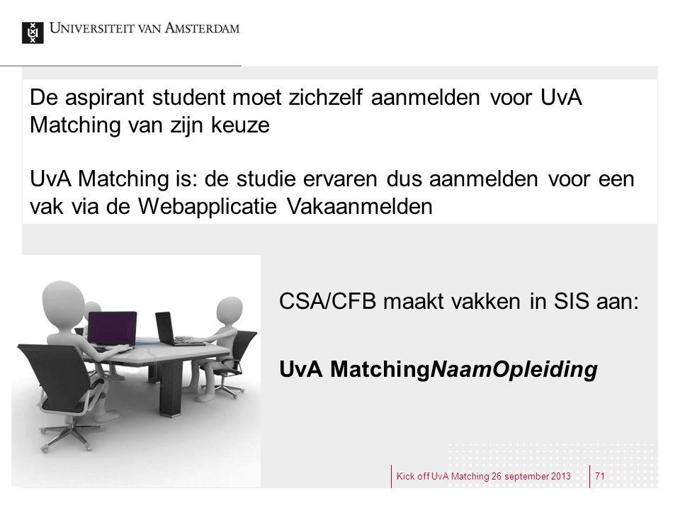 De aspirant student moet zichzelf aanmelden voor UvA Matching van zijn keuze UvA Matching is: de studie ervaren dus aanmelden voor een vak via de Weba