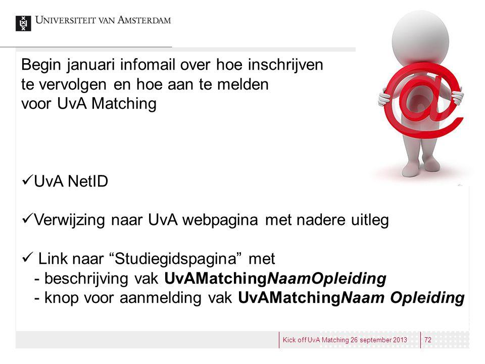 Begin januari infomail over hoe inschrijven te vervolgen en hoe aan te melden voor UvA Matching UvA NetID Verwijzing naar UvA webpagina met nadere uit