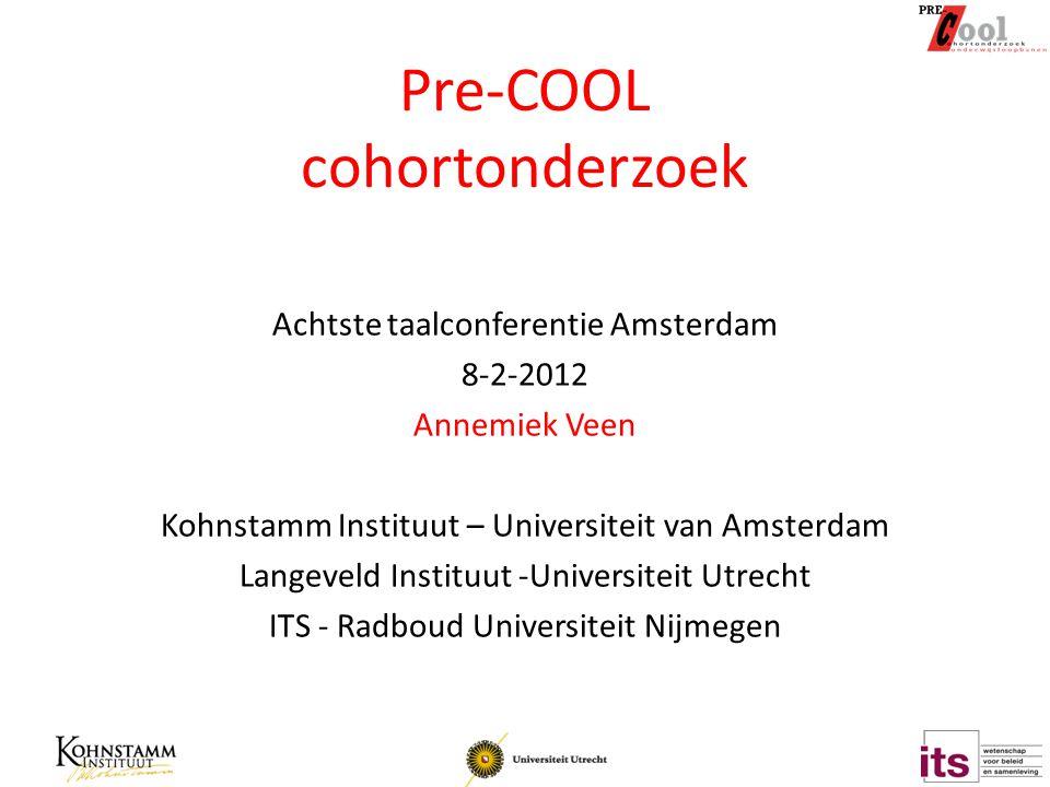 Pre-COOL cohortonderzoek Achtste taalconferentie Amsterdam 8-2-2012 Annemiek Veen Kohnstamm Instituut – Universiteit van Amsterdam Langeveld Instituut