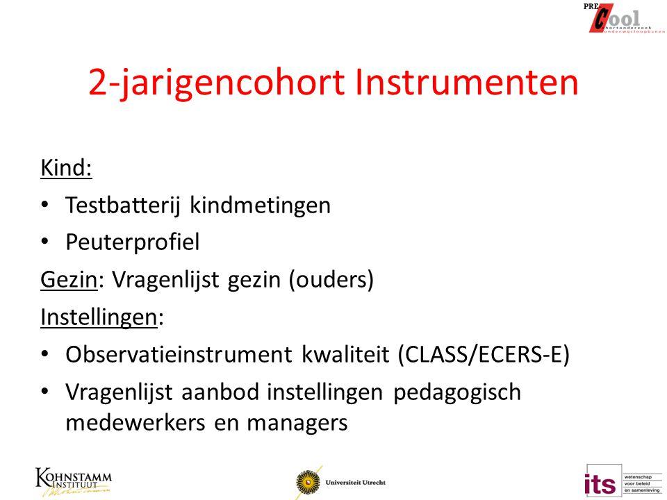 2-jarigencohort Instrumenten Kind: Testbatterij kindmetingen Peuterprofiel Gezin: Vragenlijst gezin (ouders) Instellingen: Observatieinstrument kwalit