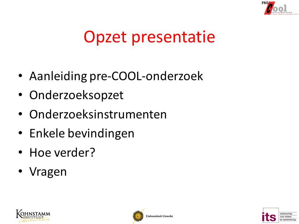Opzet presentatie Aanleiding pre-COOL-onderzoek Onderzoeksopzet Onderzoeksinstrumenten Enkele bevindingen Hoe verder? Vragen