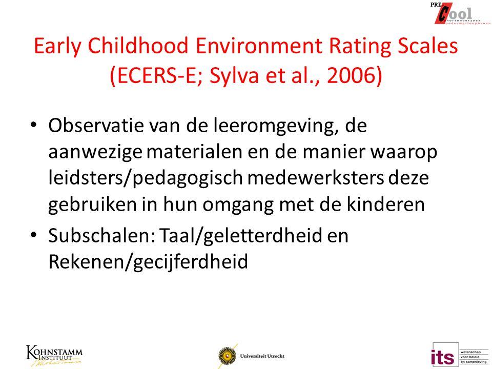 Early Childhood Environment Rating Scales (ECERS-E; Sylva et al., 2006) Observatie van de leeromgeving, de aanwezige materialen en de manier waarop le