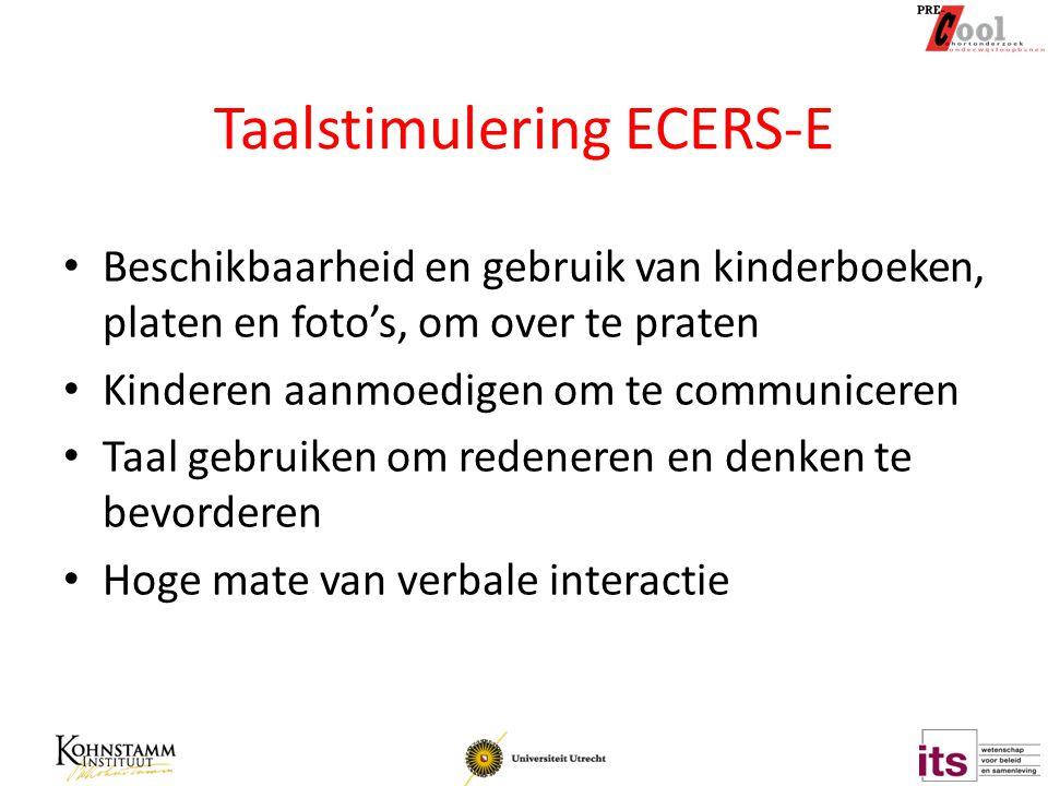 Taalstimulering ECERS-E Beschikbaarheid en gebruik van kinderboeken, platen en foto's, om over te praten Kinderen aanmoedigen om te communiceren Taal
