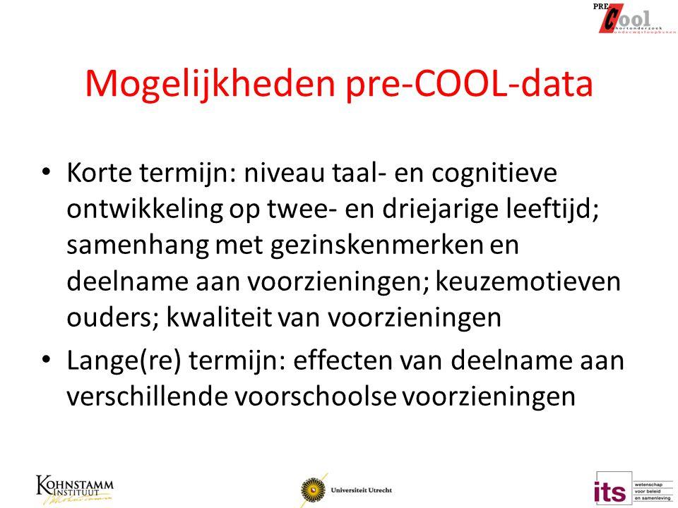 Mogelijkheden pre-COOL-data Korte termijn: niveau taal- en cognitieve ontwikkeling op twee- en driejarige leeftijd; samenhang met gezinskenmerken en d