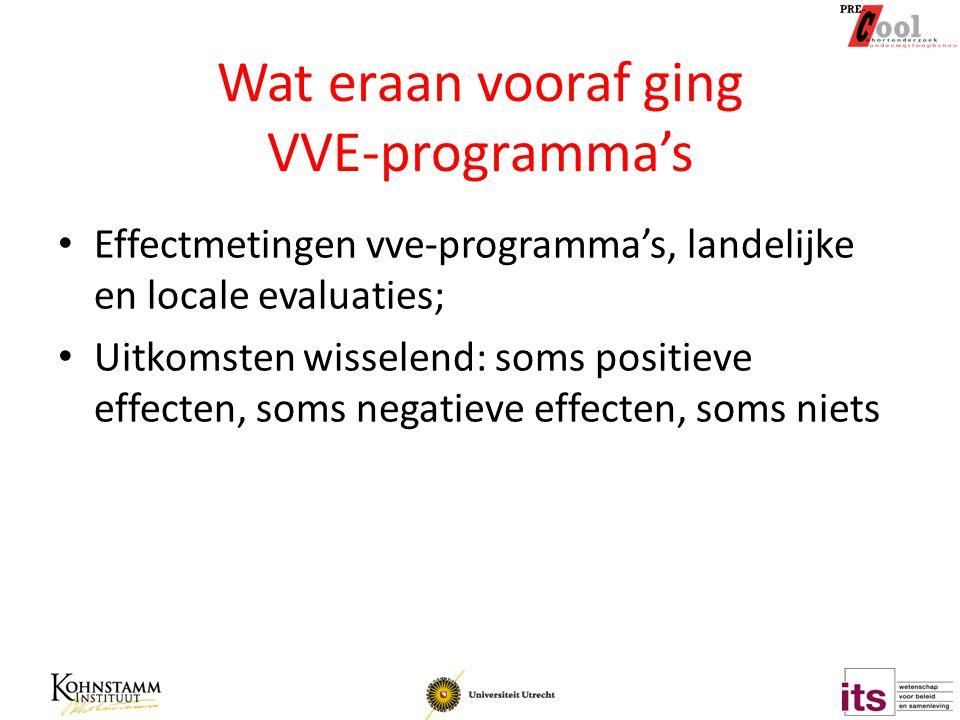 Wat eraan vooraf ging VVE-programma's Effectmetingen vve-programma's, landelijke en locale evaluaties; Uitkomsten wisselend: soms positieve effecten,