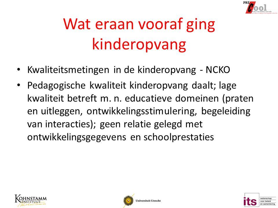 Wat eraan vooraf ging kinderopvang Kwaliteitsmetingen in de kinderopvang - NCKO Pedagogische kwaliteit kinderopvang daalt; lage kwaliteit betreft m. n