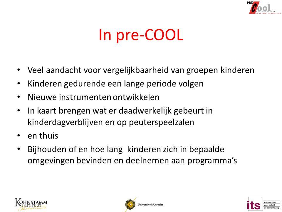 In pre-COOL Veel aandacht voor vergelijkbaarheid van groepen kinderen Kinderen gedurende een lange periode volgen Nieuwe instrumenten ontwikkelen In k