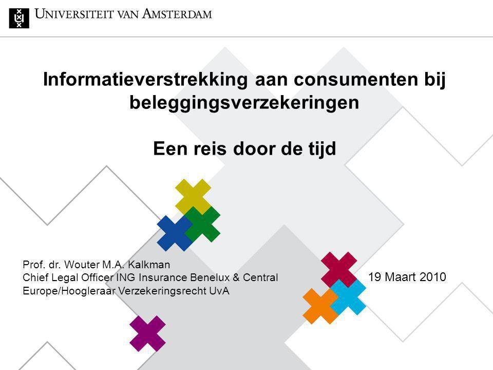 Informatieverstrekking aan consumenten bij beleggingsverzekeringen Een reis door de tijd Prof. dr. Wouter M.A. Kalkman Chief Legal Officer ING Insuran