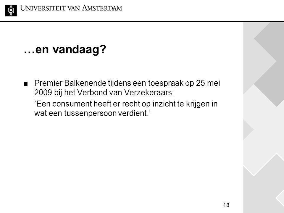 18 …en vandaag? Premier Balkenende tijdens een toespraak op 25 mei 2009 bij het Verbond van Verzekeraars: 'Een consument heeft er recht op inzicht te