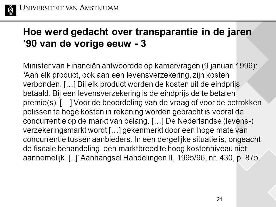 21 Hoe werd gedacht over transparantie in de jaren '90 van de vorige eeuw - 3 Minister van Financiën antwoordde op kamervragen (9 januari 1996): 'Aan
