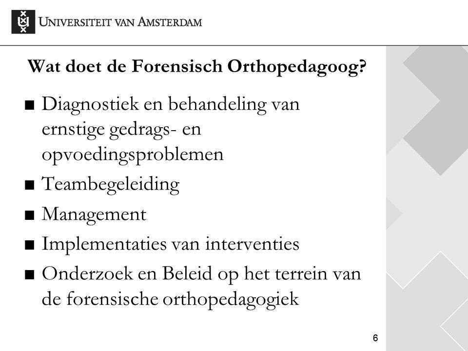 66 Wat doet de Forensisch Orthopedagoog? Diagnostiek en behandeling van ernstige gedrags- en opvoedingsproblemen Teambegeleiding Management Implementa