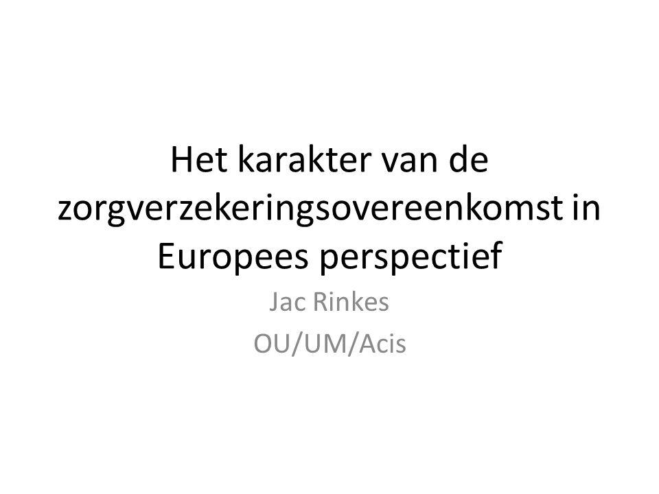 Het karakter van de zorgverzekeringsovereenkomst in Europees perspectief Jac Rinkes OU/UM/Acis