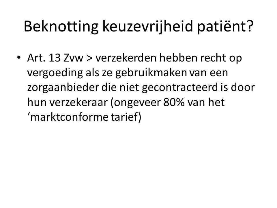 Beknotting keuzevrijheid patiënt? Art. 13 Zvw > verzekerden hebben recht op vergoeding als ze gebruikmaken van een zorgaanbieder die niet gecontractee