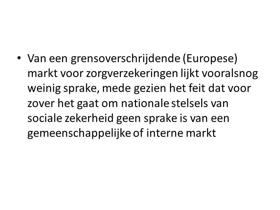Van een grensoverschrijdende (Europese) markt voor zorgverzekeringen lijkt vooralsnog weinig sprake, mede gezien het feit dat voor zover het gaat om n