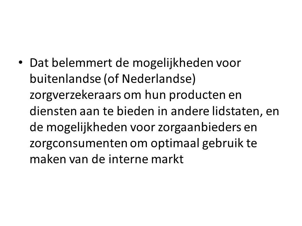 Dat belemmert de mogelijkheden voor buitenlandse (of Nederlandse) zorgverzekeraars om hun producten en diensten aan te bieden in andere lidstaten, en