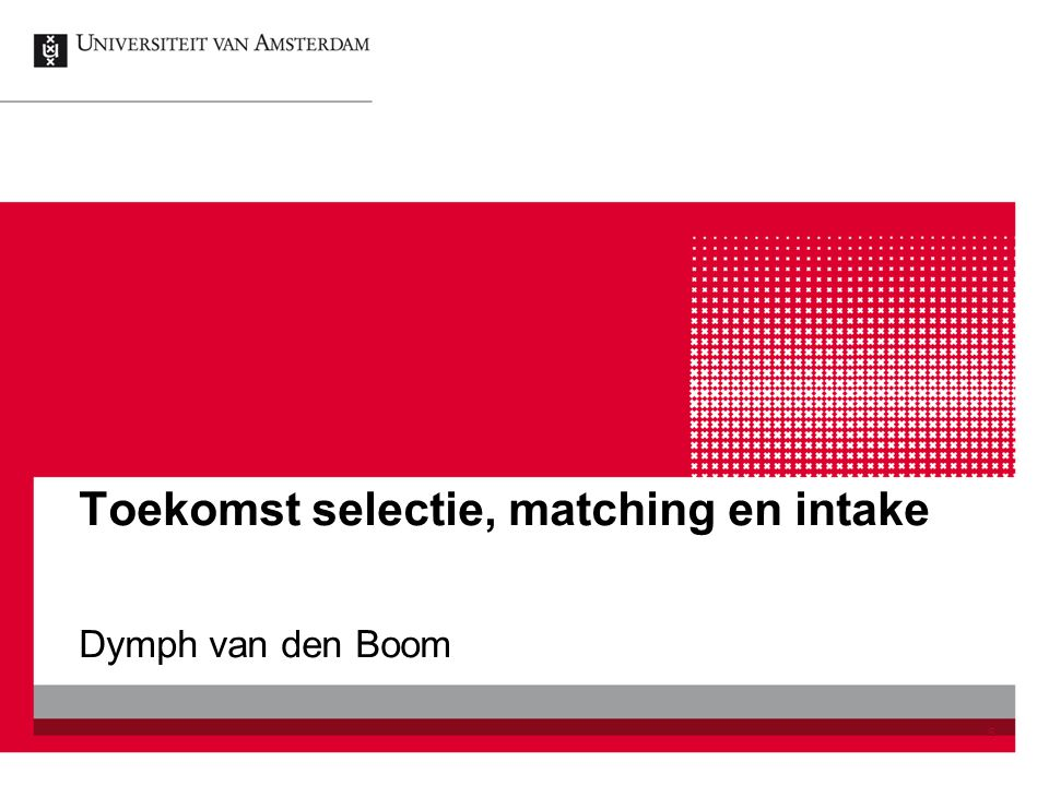 Toekomst selectie, matching en intake Dymph van den Boom 5