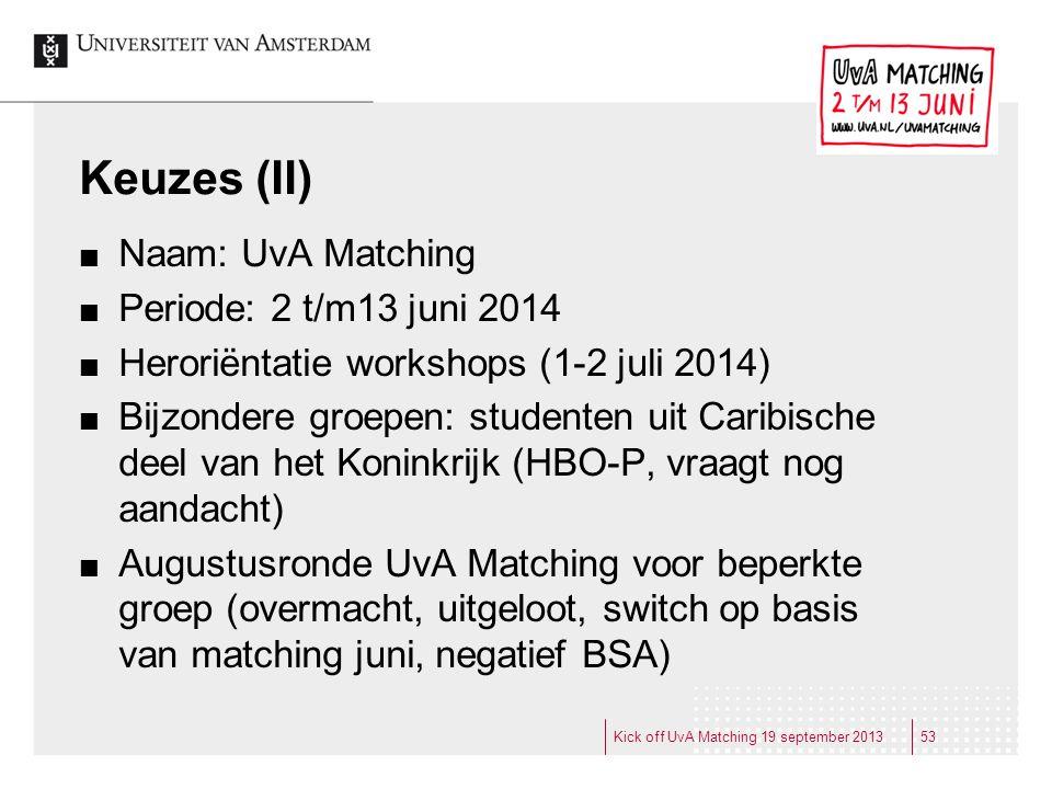 Keuzes (II) Naam: UvA Matching Periode: 2 t/m13 juni 2014 Heroriëntatie workshops (1-2 juli 2014) Bijzondere groepen: studenten uit Caribische deel va