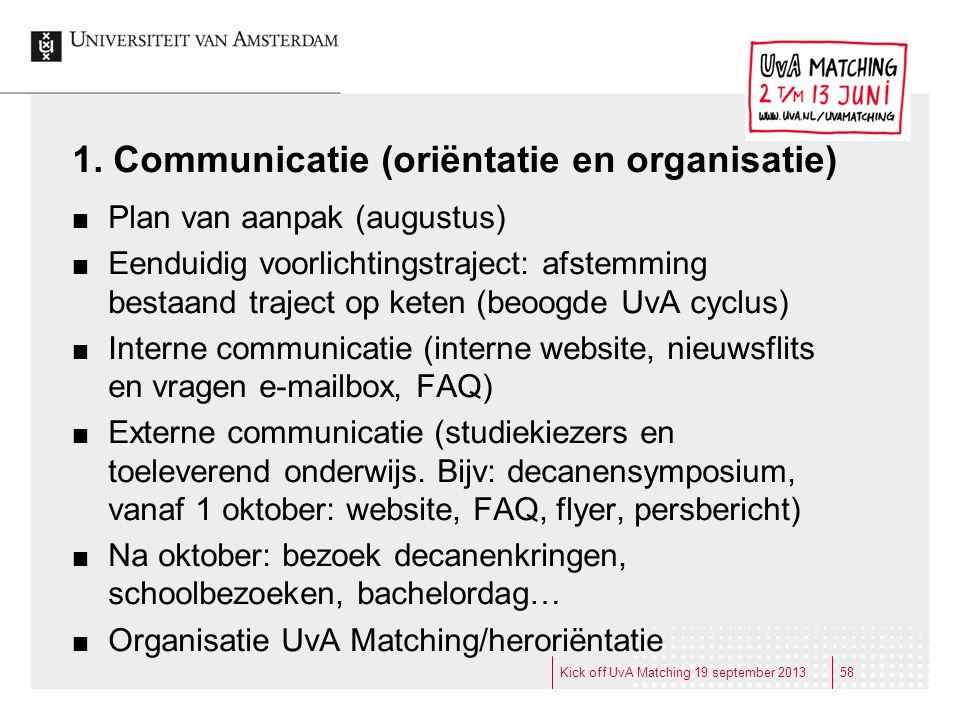 1. Communicatie (oriëntatie en organisatie) Plan van aanpak (augustus) Eenduidig voorlichtingstraject: afstemming bestaand traject op keten (beoogde U