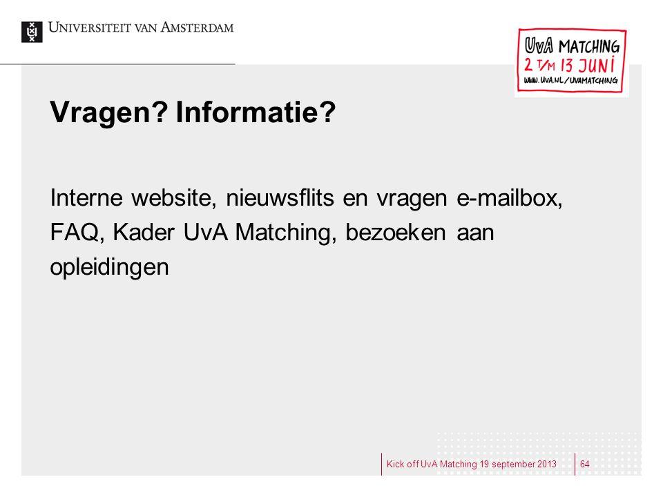 Vragen? Informatie? Interne website, nieuwsflits en vragen e-mailbox, FAQ, Kader UvA Matching, bezoeken aan opleidingen Kick off UvA Matching 19 septe