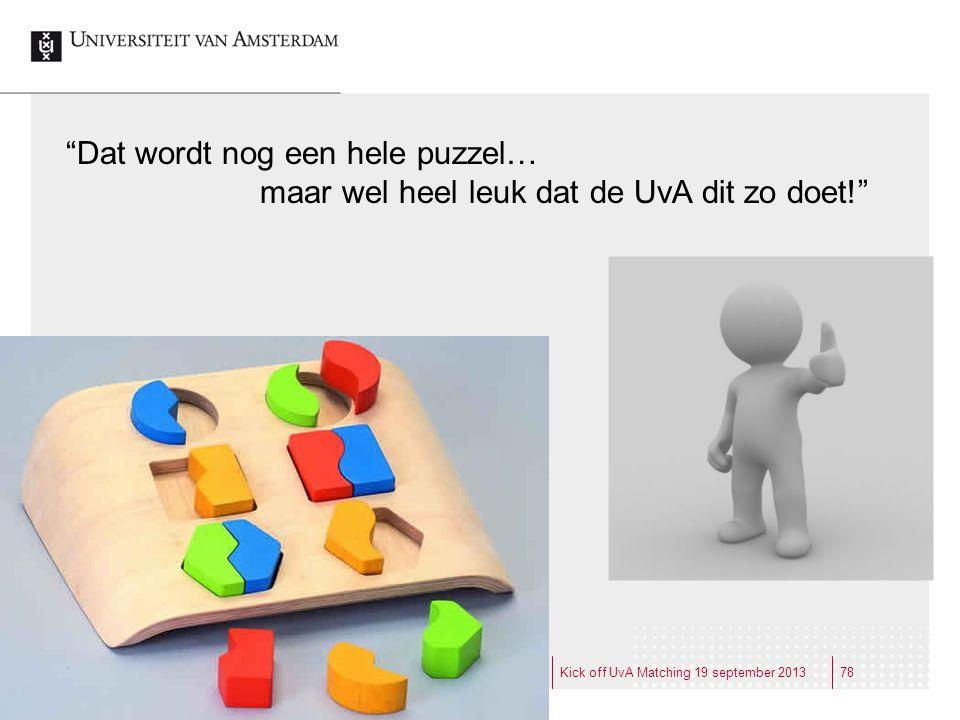 """""""Dat wordt nog een hele puzzel… maar wel heel leuk dat de UvA dit zo doet!"""" Kick off UvA Matching 19 september 201378"""