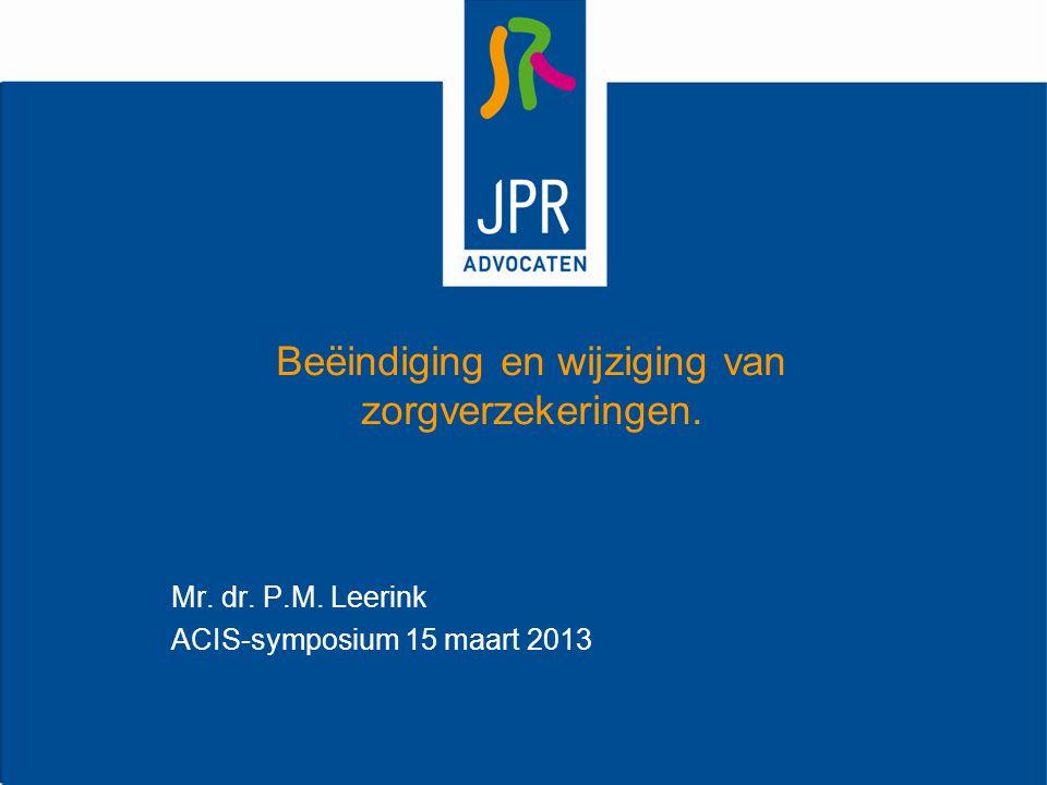 Beëindiging en wijziging van zorgverzekeringen. Mr. dr. P.M. Leerink ACIS-symposium 15 maart 2013