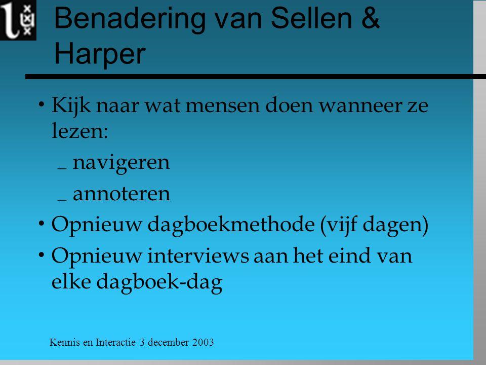 Kennis en Interactie 3 december 2003 Benadering van Sellen & Harper  Kijk naar wat mensen doen wanneer ze lezen:  navigeren  annoteren  Opnieuw dagboekmethode (vijf dagen)  Opnieuw interviews aan het eind van elke dagboek-dag