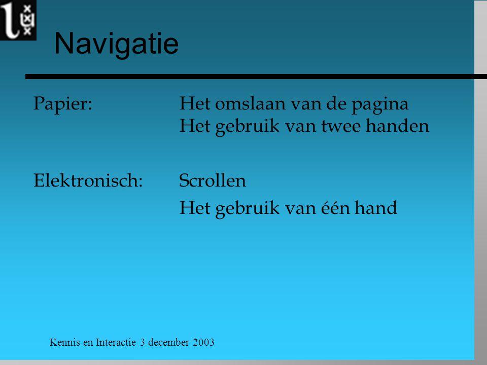 Kennis en Interactie 3 december 2003 Navigatie Papier: Het omslaan van de pagina Het gebruik van twee handen Elektronisch: Scrollen Het gebruik van éé