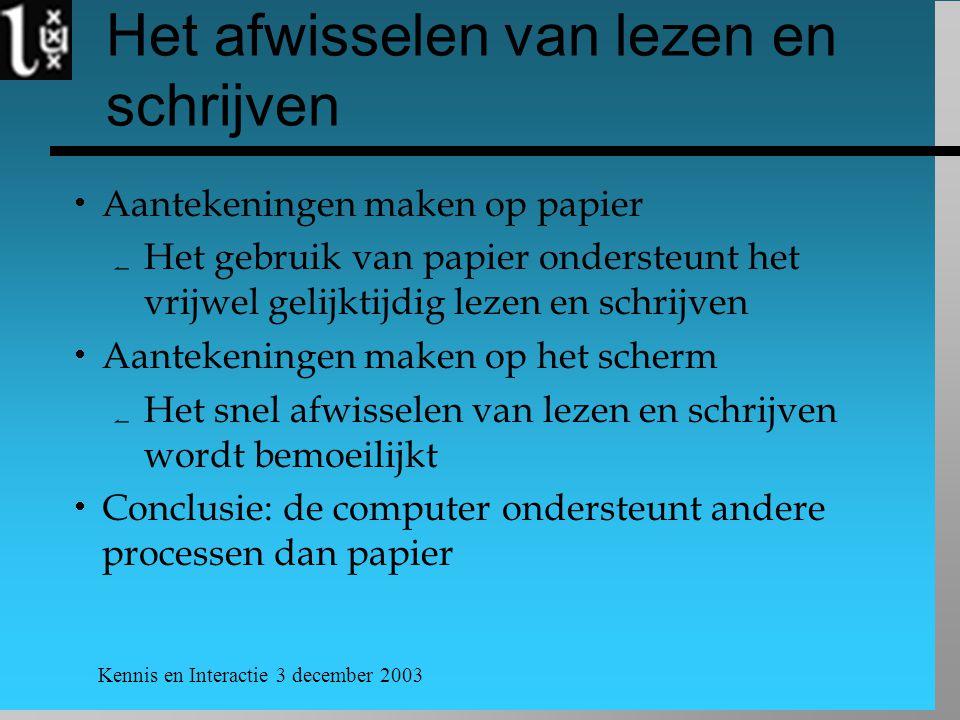 Kennis en Interactie 3 december 2003 Het afwisselen van lezen en schrijven  Aantekeningen maken op papier  Het gebruik van papier ondersteunt het vr