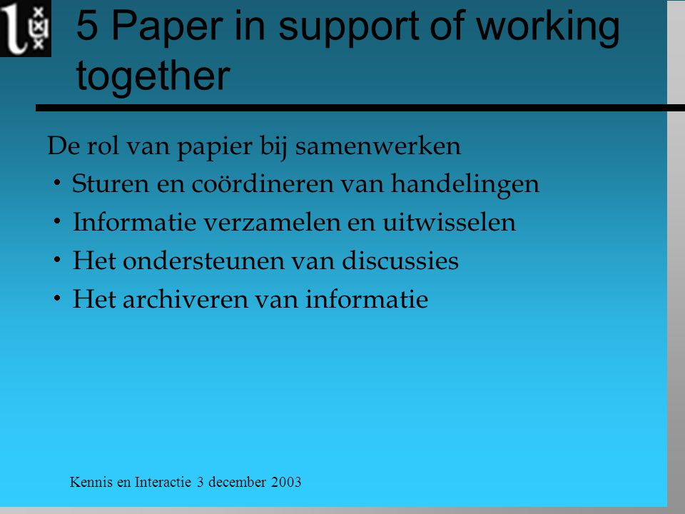 Kennis en Interactie 3 december 2003 5 Paper in support of working together De rol van papier bij samenwerken  Sturen en coördineren van handelingen