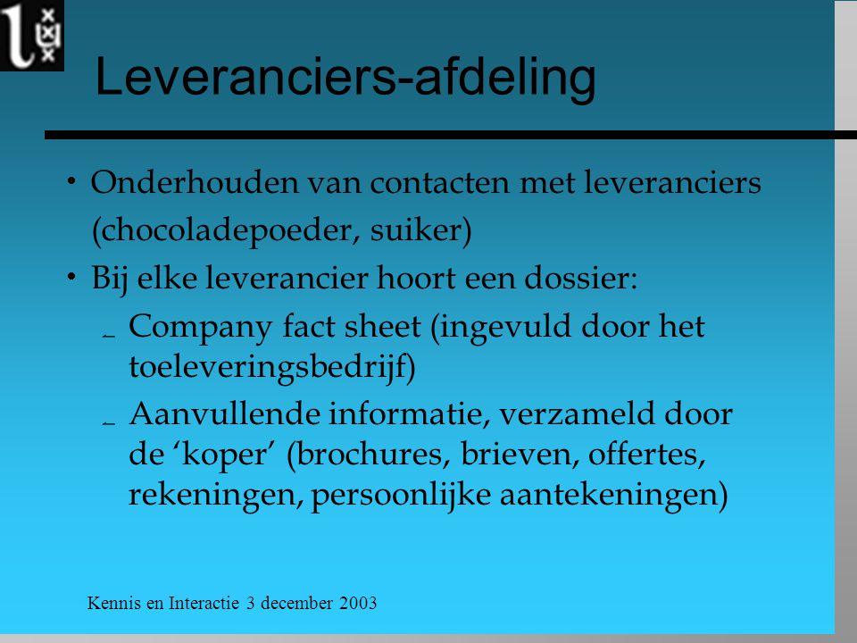 Kennis en Interactie 3 december 2003 Leveranciers-afdeling  Onderhouden van contacten met leveranciers (chocoladepoeder, suiker)  Bij elke leveranci