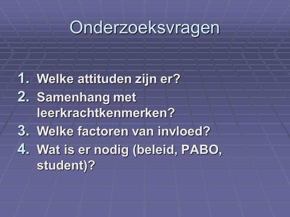 Onderzoeksvragen 1. Welke attituden zijn er? 2. Samenhang met leerkrachtkenmerken? 3. Welke factoren van invloed? 4. Wat is er nodig (beleid, PABO, st