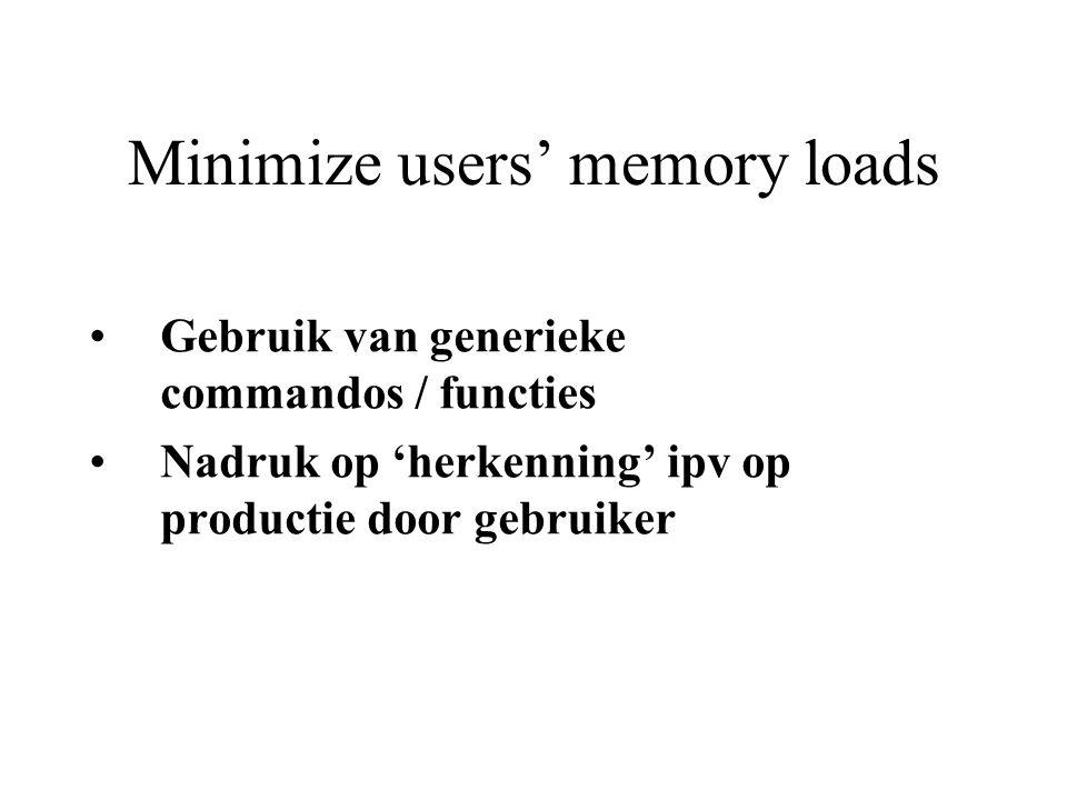 Minimize users' memory loads Gebruik van generieke commandos / functies Nadruk op 'herkenning' ipv op productie door gebruiker