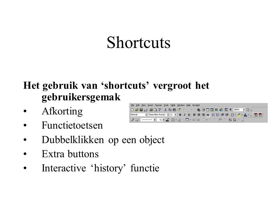 Shortcuts Het gebruik van 'shortcuts' vergroot het gebruikersgemak Afkorting Functietoetsen Dubbelklikken op een object Extra buttons Interactive 'his