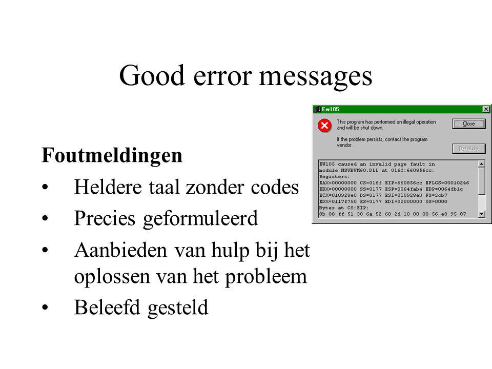 Good error messages Foutmeldingen Heldere taal zonder codes Precies geformuleerd Aanbieden van hulp bij het oplossen van het probleem Beleefd gesteld