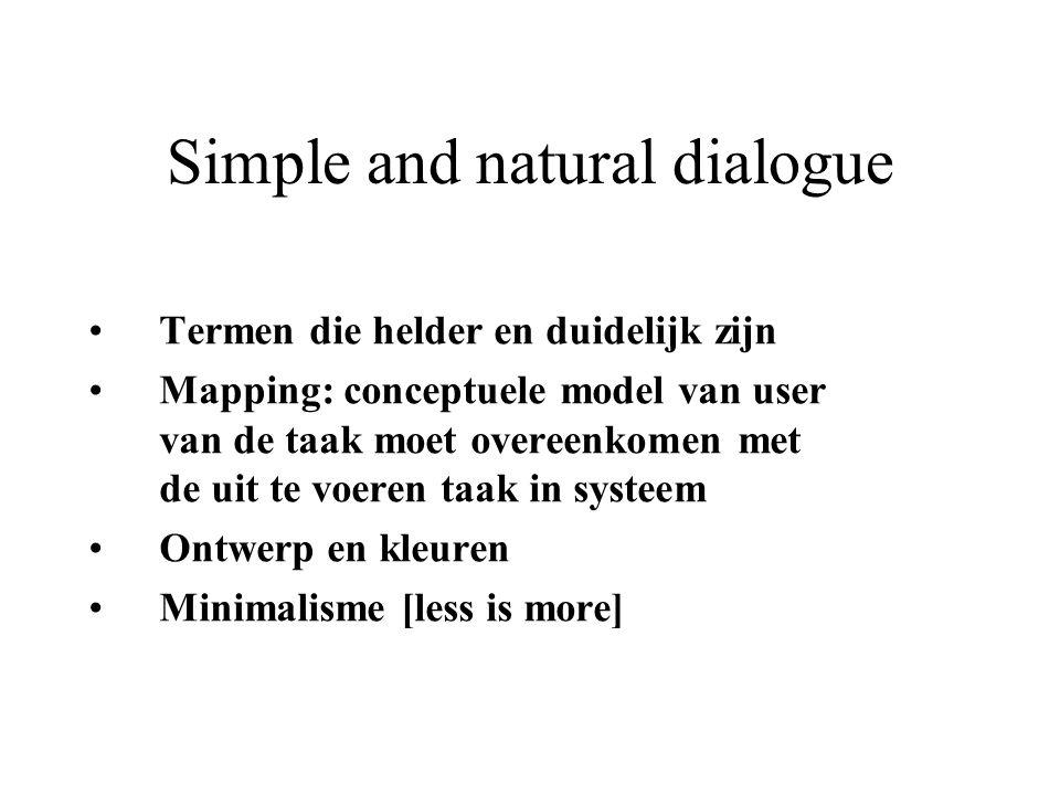 Simple and natural dialogue Termen die helder en duidelijk zijn Mapping: conceptuele model van user van de taak moet overeenkomen met de uit te voeren