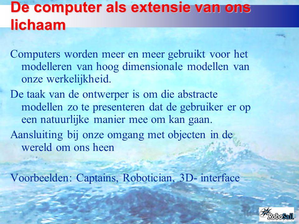 De computer als extensie van ons lichaam Computers worden meer en meer gebruikt voor het modelleren van hoog dimensionale modellen van onze werkelijkh