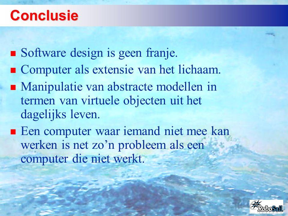 Conclusie n Software design is geen franje. n Computer als extensie van het lichaam. n Manipulatie van abstracte modellen in termen van virtuele objec