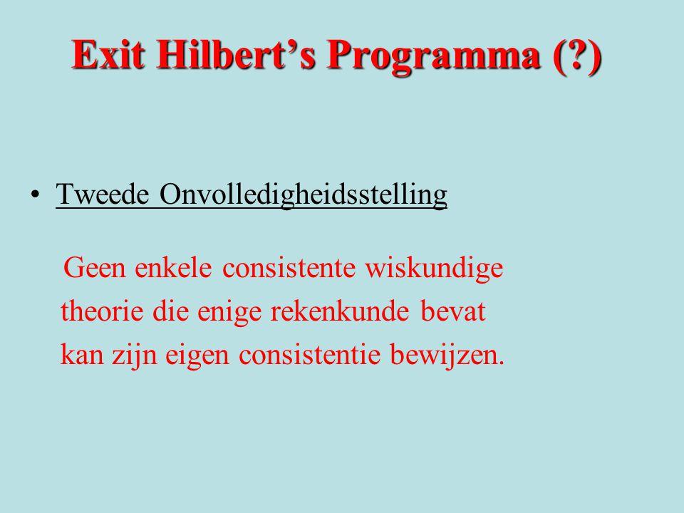 Exit Hilbert's Programma (?) Tweede Onvolledigheidsstelling Geen enkele consistente wiskundige theorie die enige rekenkunde bevat kan zijn eigen consi
