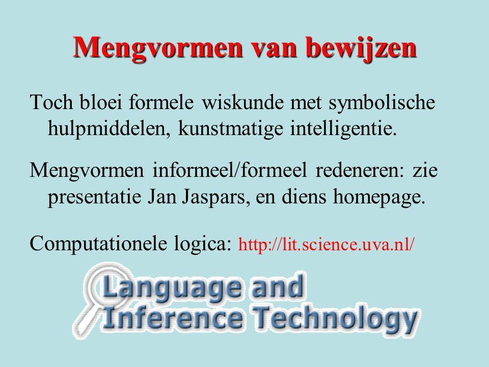 Mengvormen van bewijzen Toch bloei formele wiskunde met symbolische hulpmiddelen, kunstmatige intelligentie. Mengvormen informeel/formeel redeneren: z