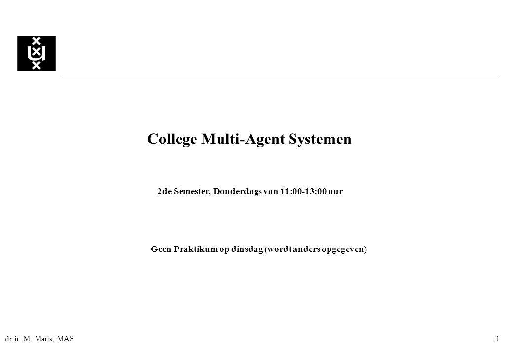 dr. ir. M. Maris, MAS1 College Multi-Agent Systemen 2de Semester, Donderdags van 11:00-13:00 uur Geen Praktikum op dinsdag (wordt anders opgegeven)