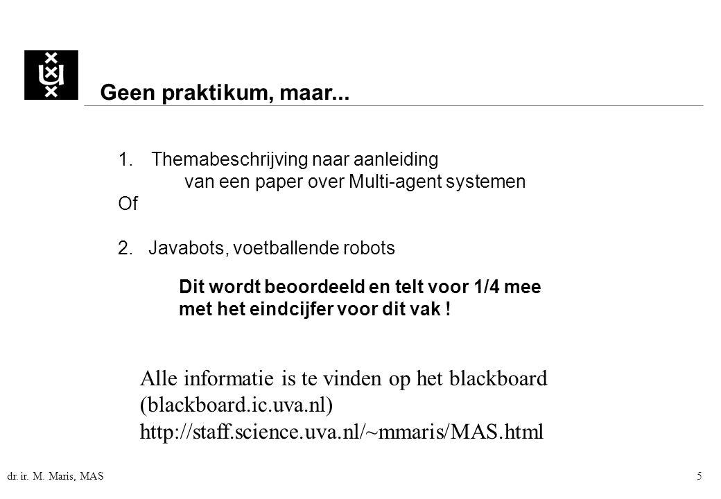 dr. ir. M. Maris, MAS5 Geen praktikum, maar... 1.Themabeschrijving naar aanleiding van een paper over Multi-agent systemen Of 2. Javabots, voetballend