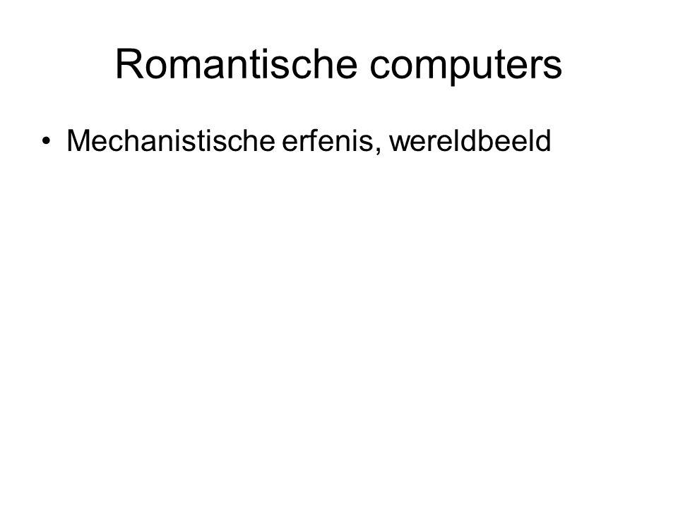 Romantische computers Mechanistische erfenis, wereldbeeld
